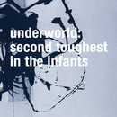 Second Toughest In The Infants (Remastered)/Underworld