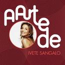 A Arte De Ivete Sangalo/Ivete Sangalo