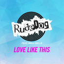 Love Like This (feat. Nikki Belle)/Rudedog