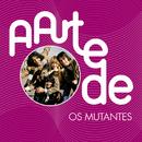 A Arte De Os Mutantes/Os Mutantes