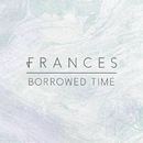 Borrowed Time/Frances