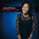 Because Of You/Mmatema