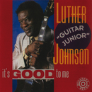 "It's Good To Me/Luther ""Guitar Junior"" Johnson"