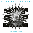 It Gets Cold/Eliza And The Bear