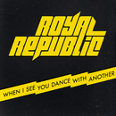 When I See You Dance With Another/Royal Republic