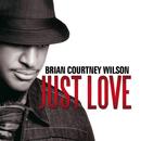 Just Love/Brian Courtney Wilson