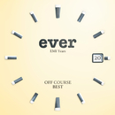 "OFF COURSE BEST ""ever"" EMI Years  / オフコース"