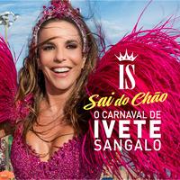 Carnaval De Ivete Sangalo - Sai Do Chão(Ao Vivo)