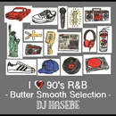 I LOVE 90's R&B -Butter Smooth Selection-/DJ HASEBE