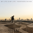 MY LIFE IS MY LIFE/椎名慶治