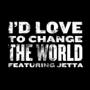 I'd Love To Change The World/Jetta