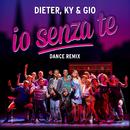 Io senza te (Dance Remix)/Dieter, Ky & Gio
