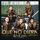Qué No Diera (Version Norteña)/Enigma Norteño