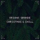 Christmas & Chill/Ariana Grande
