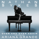 Over And Over Again (feat. Ariana Grande)/Nathan Sykes