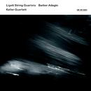 Ligeti String Quartets / Barber Adagio/Keller Quartett
