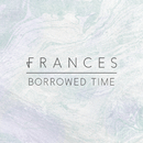Borrowed Time (Remixes)/Frances