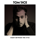Right Between The Eyes/Tom Dice