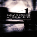 Anybody Out There?/Burlap To Cashmere