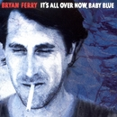 It's All Over Now Baby Blue/Bryan Ferry