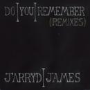 Do You Remember (Remixes)/Jarryd James