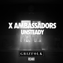 Unsteady (Grizfolk Remix)/X Ambassadors