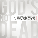 God's Not Dead - The Greatest Hits Of The Newsboys/Newsboys