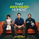 That Awkward Moment (Original Motion Picture Soundtrack)/David Torn