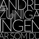 Ingen är som du/André Zuniga
