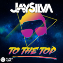 To The Top (Original Mix)/Jay Silva