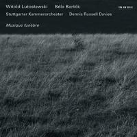Lutoslawski, Bartok: Musique funebre