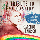A Tribute To Eva Cassidy (Live In Concert From Algutsrums Kyrka, Sweden / 2015)/Caroline Larsson