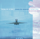 Eno/Wyatt/Davies: Music for Airports/Bang On A Can