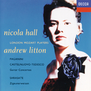 Paganini, Sarasate, Castelnuovo-Tedesco: Guitar Concertos/Nicola Hall, London Mozart Players, Andrew Litton