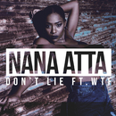 Don't Lie (feat. WTF)/Nana Atta