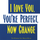 I Love You, You're Perfect, Now Change (The Hilarious New Musical Revue)/Jimmy Roberts, Joe DiPietro