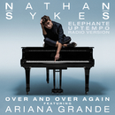 Over And Over Again (Elephante Uptempo Radio Version) (feat. Ariana Grande)/Nathan Sykes