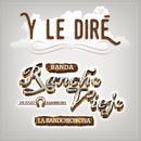 Y Le Diré/Banda Rancho Viejo De Julio Aramburo La Bandononona