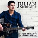 Que Te Han Visto Llorar/Julián Mercado