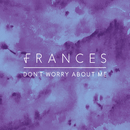 Don't Worry About Me/Frances