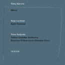 Tõnu Kõrvits: Mirror/Kadri Voorand, Anja Lechner, Tõnu Kõrvits, Tallin Chamber Orchestra, Estonian Philharmonic Chamber Choir, Tõnu Kaljuste