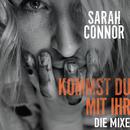 Kommst Du mit ihr (Die Mixe)/Sarah Connor
