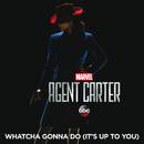 "Whatcha Gonna Do (It's Up to You) (From ""Marvel's Agent Carter (Season 2)"")/Hayley Atwell, Enver Gjokaj, Hollywood Studio Symphony"