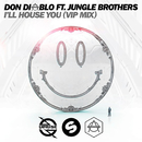 I'll House You (VIP Mix) (feat. Jungle Brothers)/Don Diablo