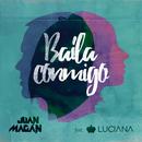 Baila Conmigo (feat. Luciana)/Juan Magan