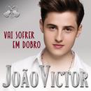 Vai Sofrer Em Dobro/João Victor