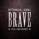 Brave (Radio Edit) (feat. Eden Martin)/Muttonheads, Shebica
