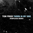 Thorn In My Side (Perplexus Remix)/Tom Prior