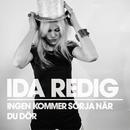 Ingen kommer sörja när du dör/Ida Redig
