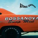 Bossanova Swap Meet (Remastered 2016)/Atomic Swing